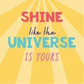 Shine Like the universe Fizz Creations Positive Vibes
