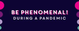 Be Phenomenal during a pandemic